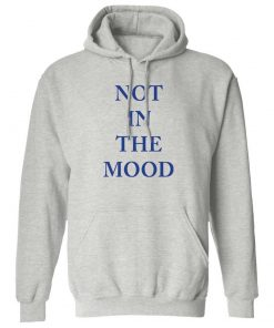 Not In The Mood Pullover Hoodie for Men And Women